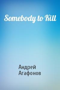 Somebody to Kill