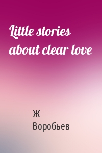 Little stories about clear love