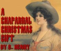 О. Генри - Рождественский подарок по–ковбойски (A Chaparral Christmas Gift)