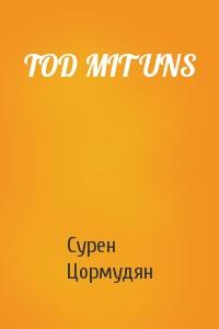 Сурен Цормудян - TOD MIT UNS