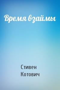 Стивен Котович - Время взаймы